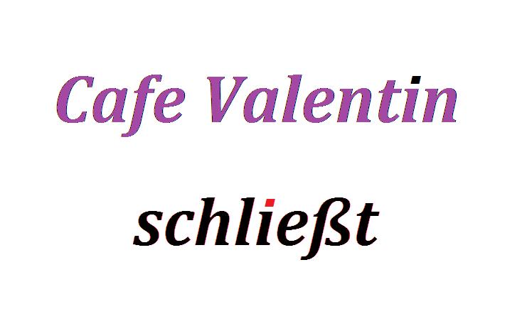 Cafe Valentin am Schloßplatz/Hof schließt